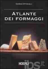 Atlante dei formaggi. Guida a oltre 600 formaggi da tutto il mondo